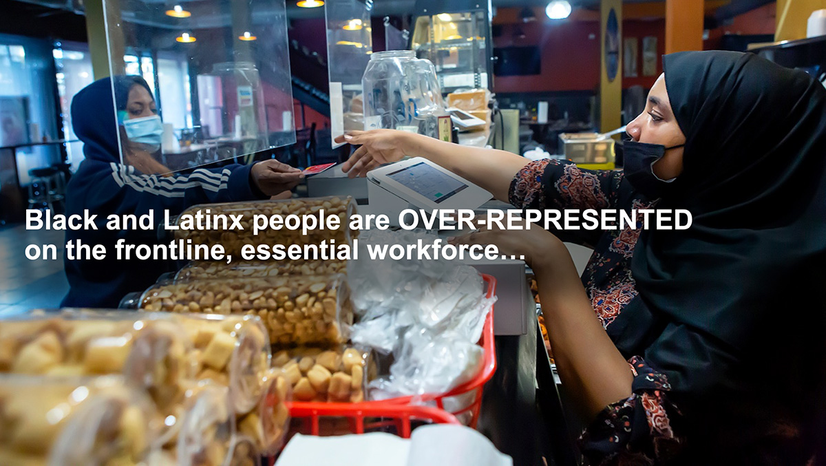 Black and Latinx people are over represented on the frontline, essential workforce...