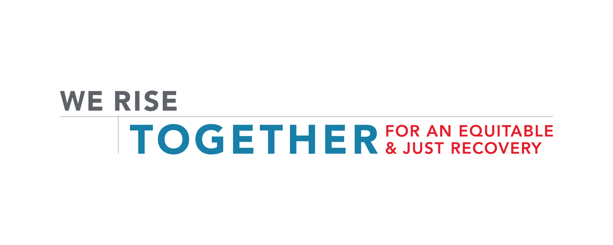 We rise together for an equitable and just recovery.